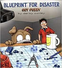 Blueprint for disaster a get fuzzy collection darby conley blueprint for disaster a get fuzzy collection darby conley 9780740738081 amazon books malvernweather Images