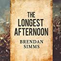 The Longest Afternoon: The 400 Men Who Decided the Battle of Waterloo Audiobook by Brendan Simms Narrated by Michael Page
