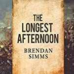 The Longest Afternoon: The 400 Men Who Decided the Battle of Waterloo | Brendan Simms