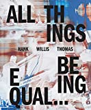 img - for Hank Willis Thomas: All Things Being Equal book / textbook / text book