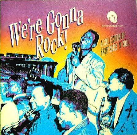 We're Gonna Rock! A Collection of Early Rock N' Roll (We Re Gonna Rock We Re Gonna Roll)