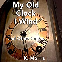 My Old Clock I Wind: and Other Poems