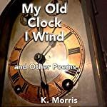 My Old Clock I Wind: and Other Poems | K. Morris