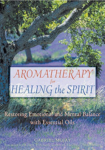 Healing Aromatherapy (Aromatherapy for Healing the Spirit: Restoring Emotional and Mental Balance with Essential Oils)
