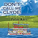 Don't Call Me Clyde!: Jazz Journey of a Sixties Stomper Audiobook by Peter Kerr Narrated by James Bryce