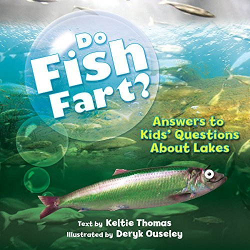 Do Fish Fart?: Answers to Kids' Questions About Lakes by Keltie Thomas (2016-04-05) ()