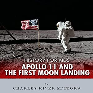 History for Kids: Apollo 11 and the First Moon Landing Audiobook