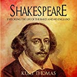 Shakespeare: Exploring the Life of the Bard and His England | Kurt Thomas