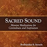 Sacred Sound: Mantra Meditations for Centeredness and Inspiration |  Bodhipaksa, Sunada