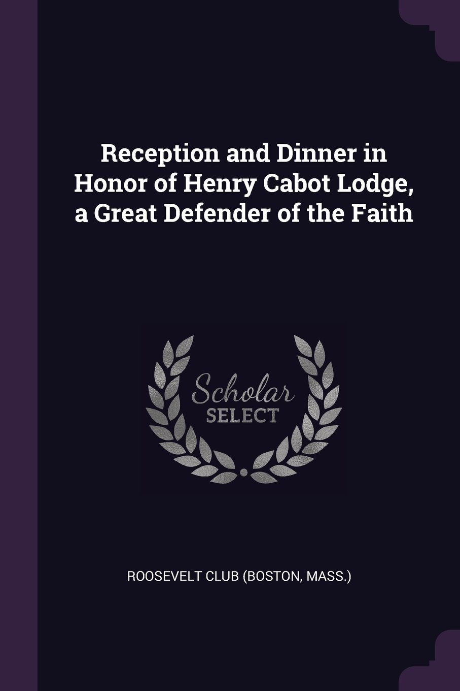 Read Online Reception and Dinner in Honor of Henry Cabot Lodge, a Great Defender of the Faith pdf