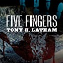 Five Fingers Audiobook by Tony H. Latham Narrated by Kevin Pierce