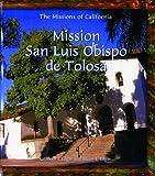 Mission San Luis Obispo De Tolosa (Missions of California)