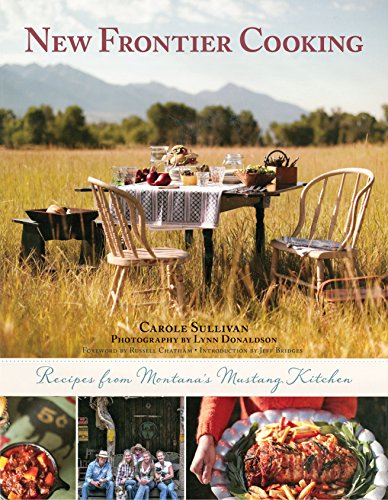New Frontier Cooking: Recipes from Montana's Mustang Kitchen by [Sullivan, Carole]