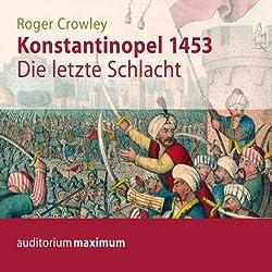 Konstantinopel 1453. Die letzte Schlacht