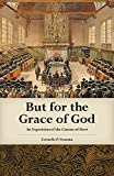 But for the Grace of God: An Exposition of the Canons of Dort