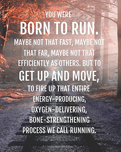 You were born to run maybe not that fast, maybe not that far, maybe not that efficiently as others. But to get up and move, to fire up that entire ... verses lined notebook series) (Volume 2) (Run Far Run Fast)