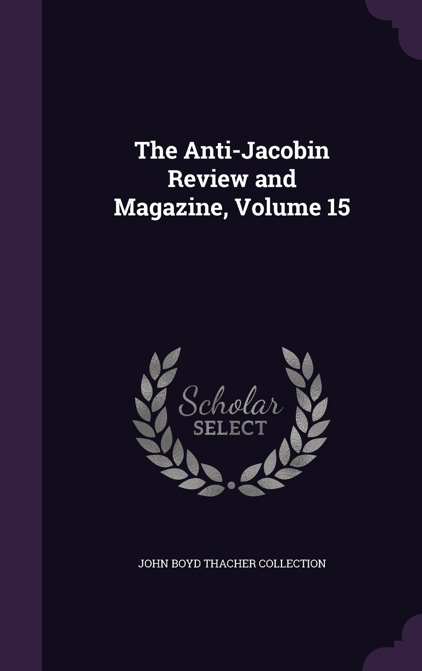 Read Online The Anti-Jacobin Review and Magazine, Volume 15 pdf