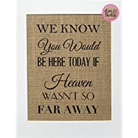 8x10 UNFRAMED We Know You Would Be Here Today if Heaven Wasn't so Far Away / Burlap Print Sign / Rustic Shabby Chic Vintage Wedding Decor Sign Someone's in Heaven Loved One Memorial Gift Sign