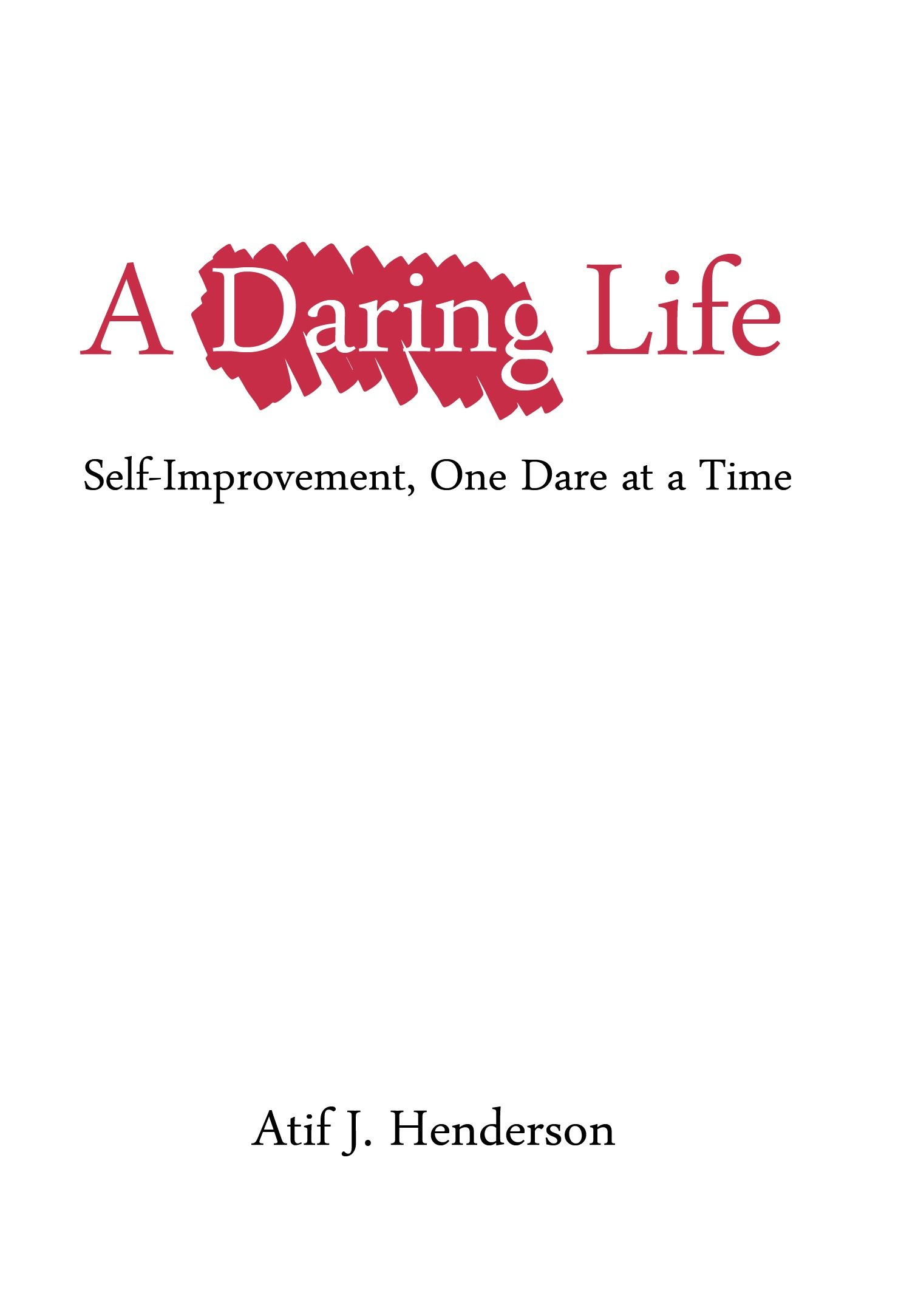 Read Online A Daring Life: Self-Improvement, One Dare at a Time pdf epub