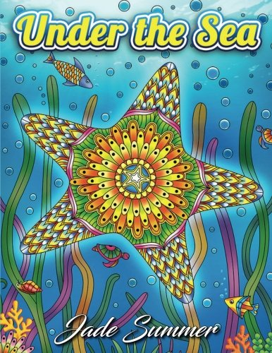 Under the Sea: An Adult Coloring Book Adventure with Mysterious Ocean Life, Lost Fantasy Realms, and Enchanting Underwater Seascapes