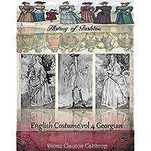 English costume Vol IV Georgian (History of Fashion Book 14)