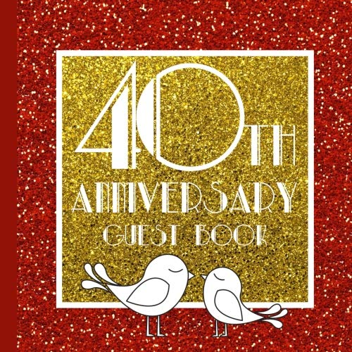 (Guest Book: 40th Anniversary Party Guest Book Includes Gift Tracker and Picture Section for a Lasting Memory Keepsake (40th Wedding Anniversary ... Anniversary Party Supplies) (Volume 1))