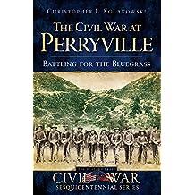 The Civil War at Perryville: Battling for the Bluegrass (Civil War Series)
