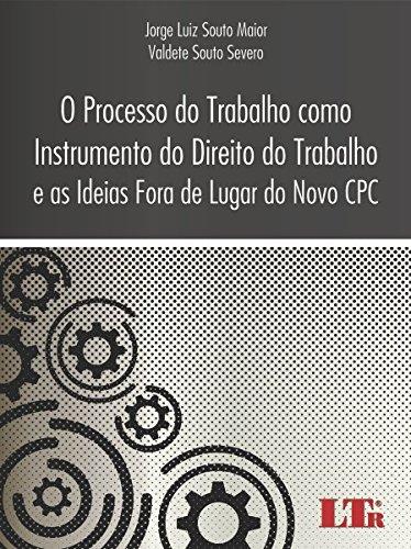 O Processo do Trabalho como Instrumento do Direito do Trabalho e as Ideias Fora de Lugar do Novo CPC (Portuguese Edition)