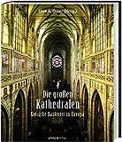 Die grossen Kathedralen: Gotische Baukunst in Europa