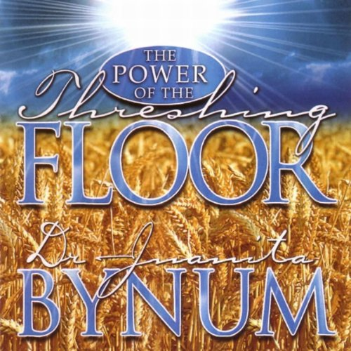 The Power Of The Threshing Floor By Dr Juanita Bynum On