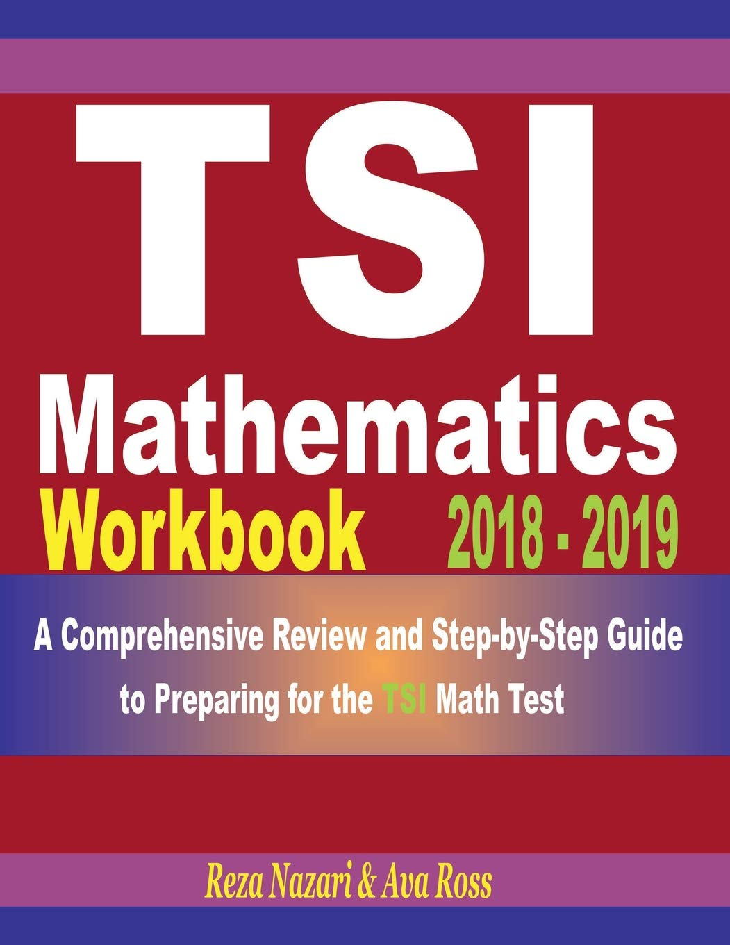 TSI Mathematics Workbook 2018 - 2019: A Comprehensive Review and  Step-By-Step Guide to Preparing for the TSI Math: Reza Nazari, Ava Ross:  9781720436294: ...