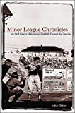 Minor League Chronicles : An Oral History of Grass Roots Baseball Through the Decades, Blake, Mike, 1570281149