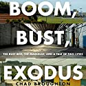 Boom, Bust, Exodus: The Rust Belt, the Maquilas, and a Tale of Two Cities Audiobook by Chad Broughton Narrated by Stephen McLaughlin