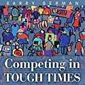 Competing in Tough Times Audiobook by Barry Berman Narrated by Jay Snyder