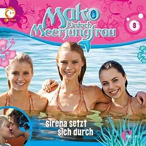 Sirena setzt sich durch (Mako - Einfach Meerjungfrau 8) Hörspiel