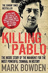 Killing Pablo: The Hunt for the Richest, Most Powerful Criminal in History by Mark Bowden (2012-03-01)
