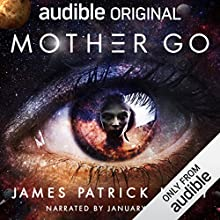Mother Go Audiobook by James Patrick Kelly Narrated by January LaVoy