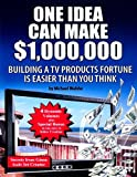 img - for One Idea Can Make $1,000,000: Building a TV products fortune is easier than you think! book / textbook / text book