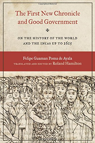 The First New Chronicle and Good Government: On the History of the World and the Incas up to 1615 (Joe R. and Teresa Lozana Long Series in Latin American and Latino Art and Culture (Hardcover))