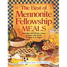 Best of Mennonite Fellowship Meals: More Than 900 Favorite Recipes To Share With Friends At Home Or At Church