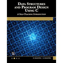 DATA STRUCTURES  AND PROGRAM DESIGN USING C: A Self-Teaching Introduction