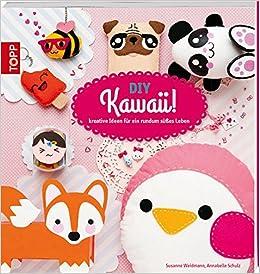 DIY Kawaii!: Kreative Ideen Für Ein Rundum Süßes Leben: Amazon.de: Susanne  Weidmann, Annabelle Schulz: Bücher