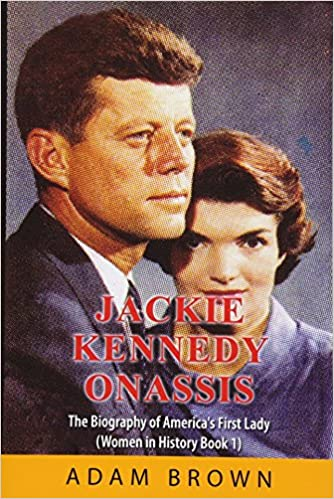 Jackie Kennedy Onassis: The Biography of America's First Lady (Women