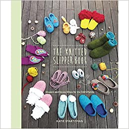 170f534a22ac The Knitted Slipper Book  Slippers and House Shoes for the Entire Family   Katie Startzman  0499991627493  Amazon.com  Books