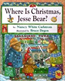 Where Is Christmas, Jesse Bear?, Nancy White Carlstrom and Bruce Degen, 0689819625