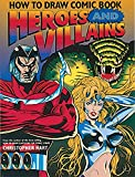 How to Draw Comic Book Heroes and Villains (Christopher Hart's How To Draw)