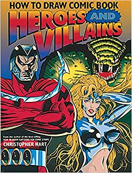How To Draw Comic Book Heroes And Villains Christopher Hart S How