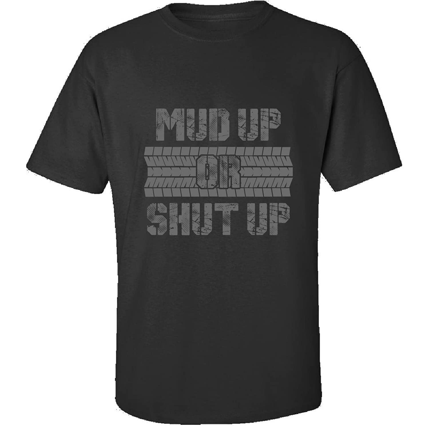 In Mud Up Or Shut Up Funny Gift For Any 4x4 Fan - Adult Shirt
