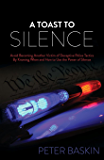 A Toast to Silence: Avoid Becoming Another Victim of Deceptive Police Tactics By Knowing When and How to Use the Power of Silence
