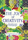 The Joy of Creativity: Unleash the Creative Power of Inside of You